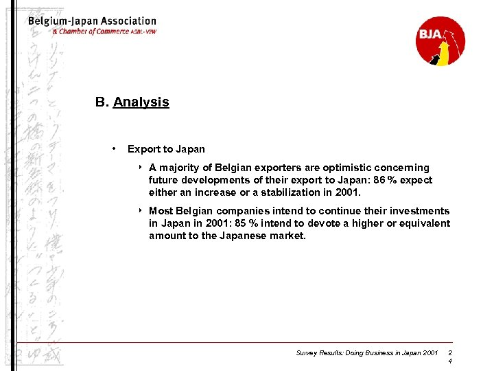 B. Analysis • Export to Japan 4 A majority of Belgian exporters are optimistic