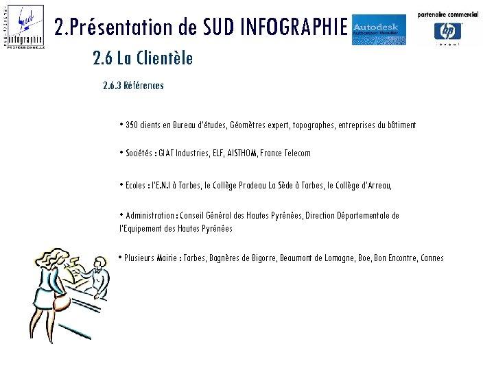 2. Présentation de SUD INFOGRAPHIE 2. 6 La Clientèle 2. 6. 3 Références •
