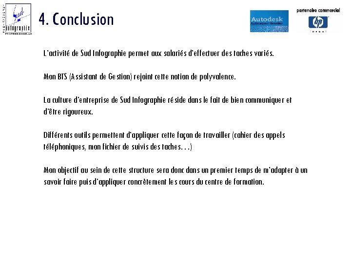 4. Conclusion L'activité de Sud Infographie permet aux salariés d'effectuer des taches variés. Mon