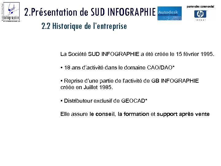 2. Présentation de SUD INFOGRAPHIE 2. 2 Historique de l'entreprise La Société SUD INFOGRAPHIE