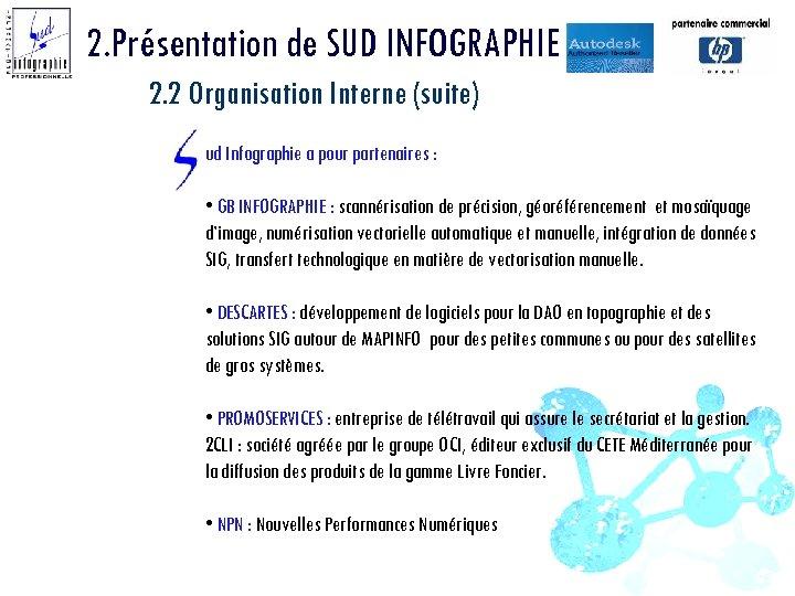 2. Présentation de SUD INFOGRAPHIE 2. 2 Organisation Interne (suite) ud Infographie a pour