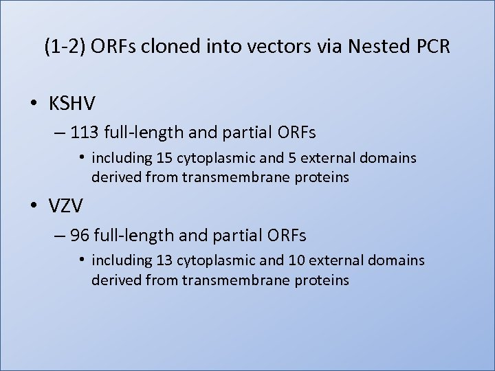 (1 -2) ORFs cloned into vectors via Nested PCR • KSHV – 113 full-length