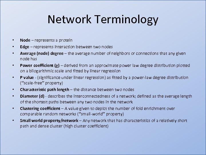 Network Terminology • • • Node – represents a protein Edge – represents interaction
