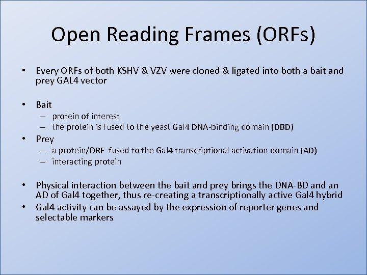 Open Reading Frames (ORFs) • Every ORFs of both KSHV & VZV were cloned