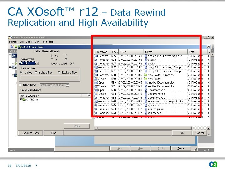 CA XOsoft™ r 12 – Data Rewind Replication and High Availability 36 3/17/2018 *