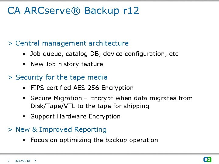 CA ARCserve® Backup r 12 > Central management architecture § Job queue, catalog DB,