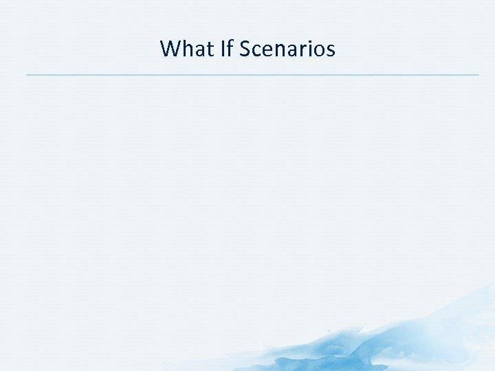 What If Scenarios