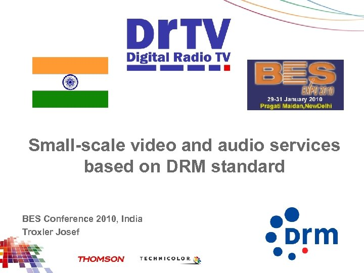 Small-scale video and audio services based on DRM standard BES Conference 2010, India Troxler