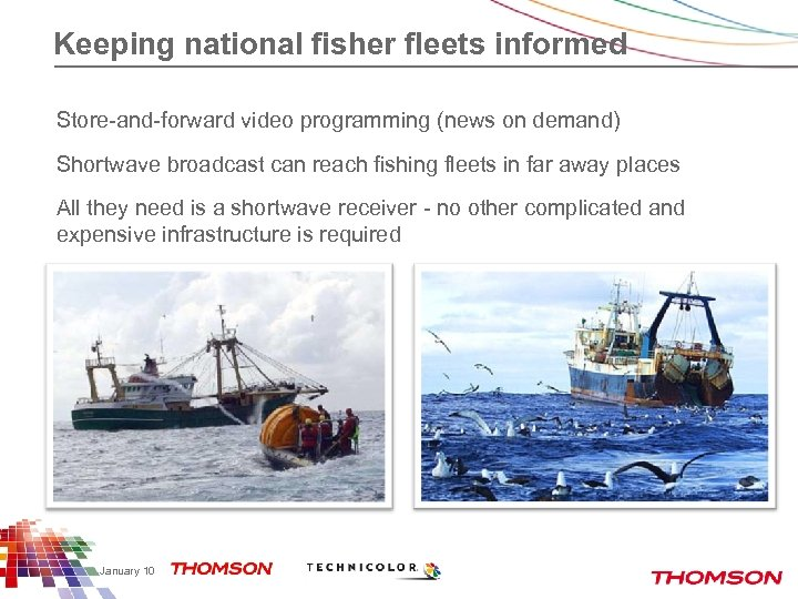 Keeping national fisher fleets informed Store-and-forward video programming (news on demand) Shortwave broadcast can