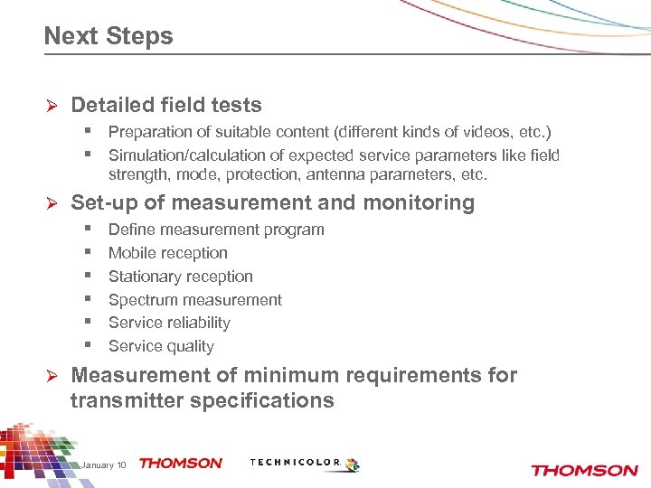Next Steps Ø Detailed field tests § Preparation of suitable content (different kinds of
