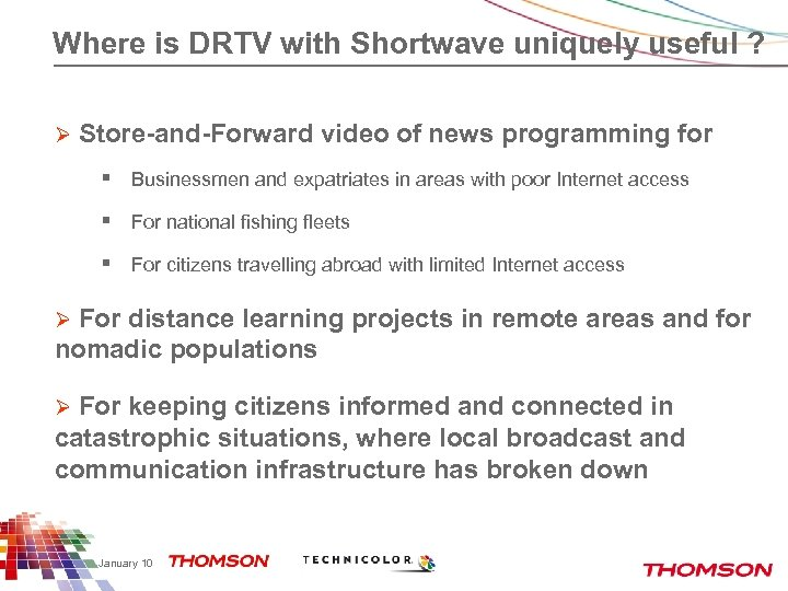 Where is DRTV with Shortwave uniquely useful ? Ø Store-and-Forward video of news programming