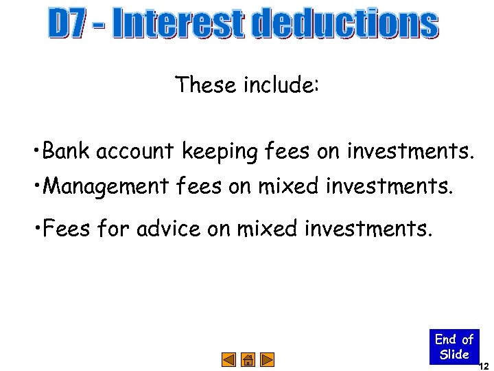 These include: • Bank account keeping fees on investments. • Management fees on mixed