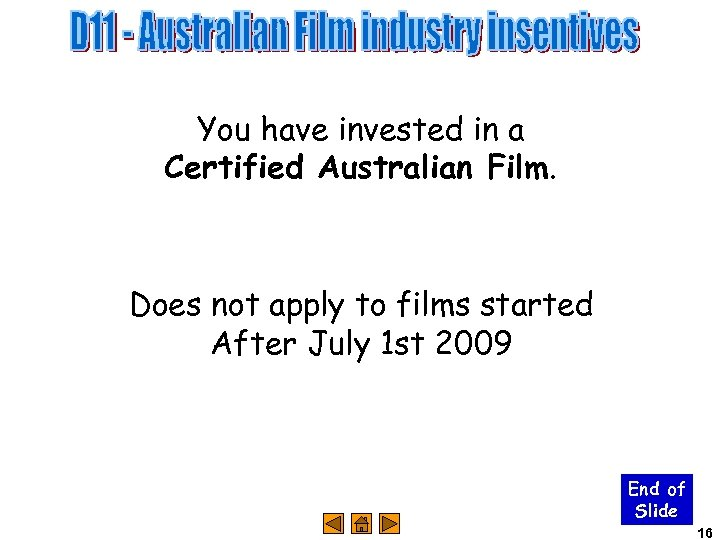 You have invested in a Certified Australian Film. Does not apply to films started