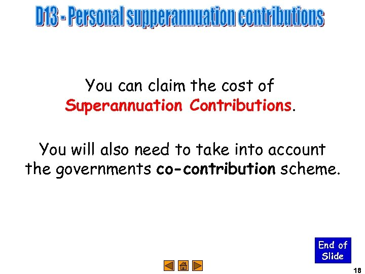 You can claim the cost of Superannuation Contributions. You will also need to take