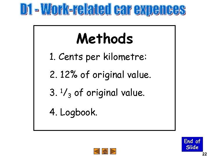 Methods 1. Cents per kilometre: 2. 12% of original value. 3. 1/3 of original