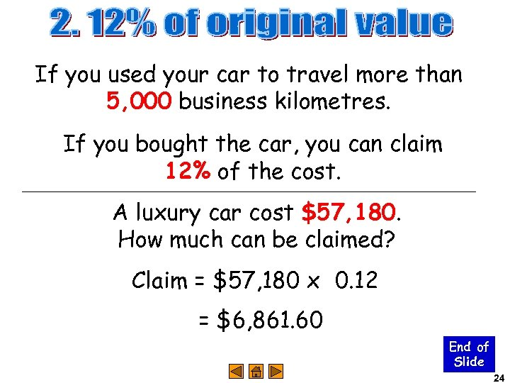 If you used your car to travel more than 5, 000 business kilometres. If