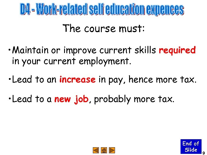 The course must: • Maintain or improve current skills required in your current employment.