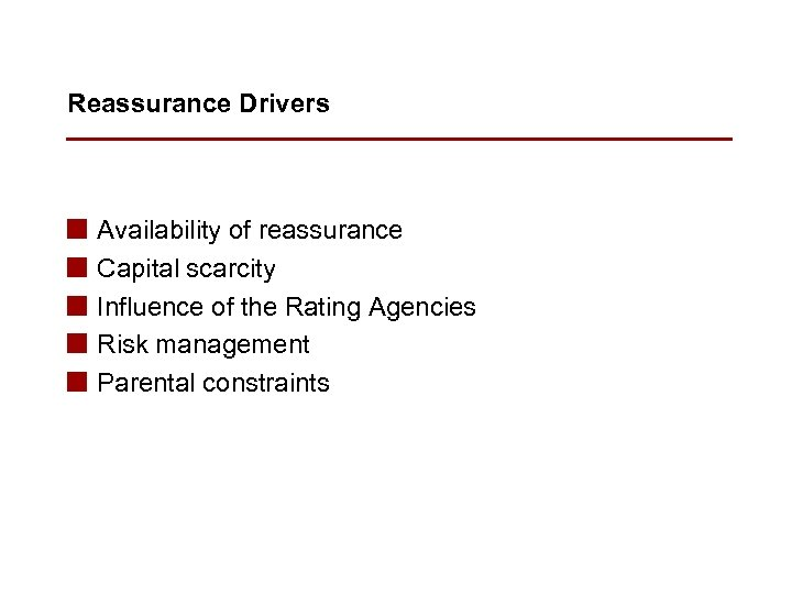 Reassurance Drivers n n n Availability of reassurance Capital scarcity Influence of the Rating