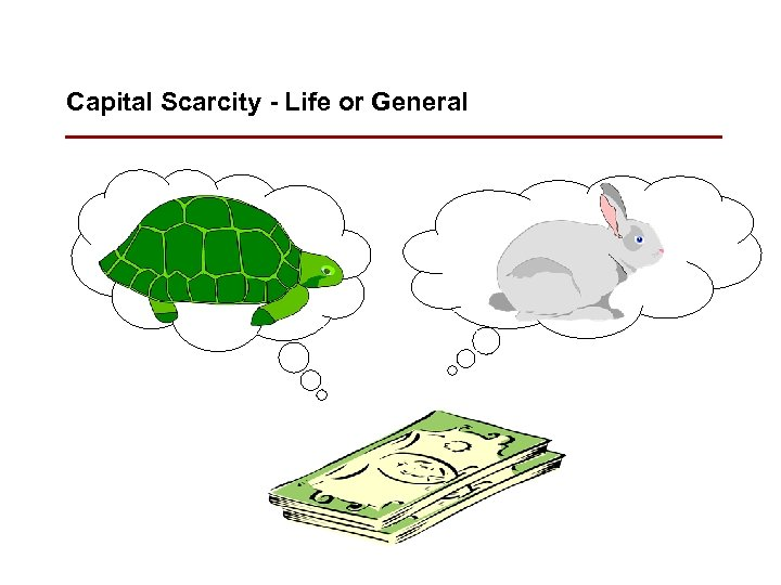 Capital Scarcity - Life or General r