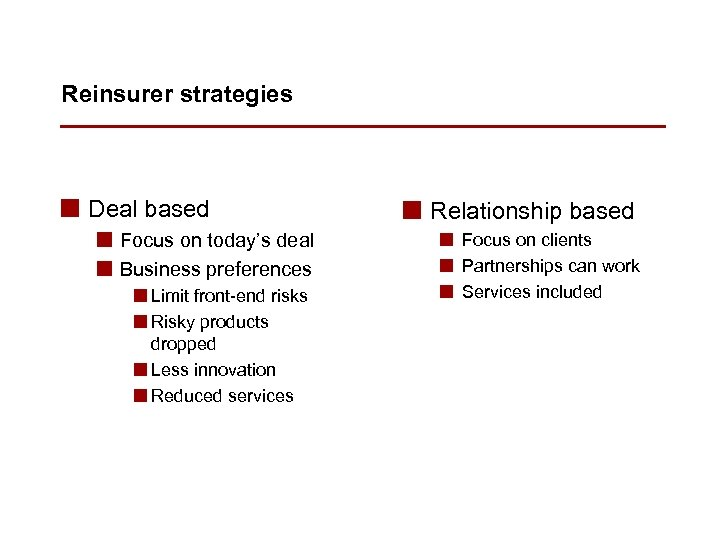 Reinsurer strategies n Deal based n Focus on today's deal n Business preferences n