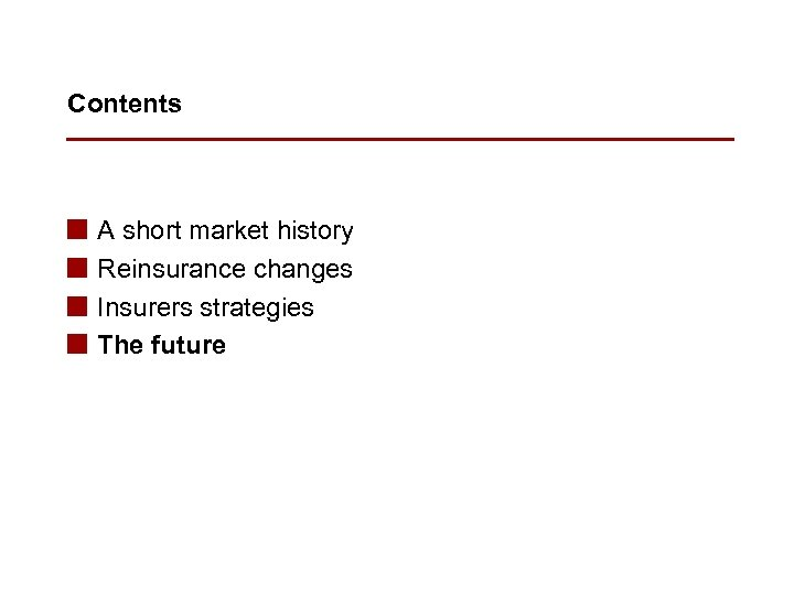 Contents n n A short market history Reinsurance changes Insurers strategies The future