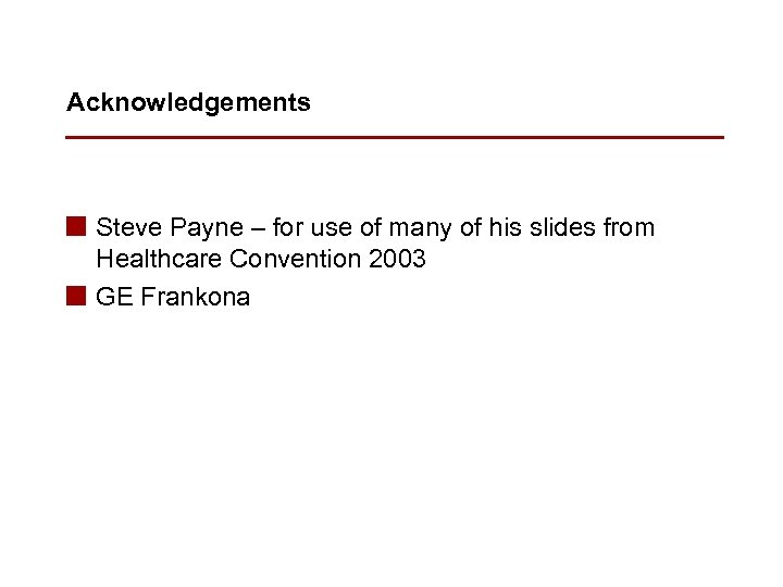 Acknowledgements n Steve Payne – for use of many of his slides from Healthcare