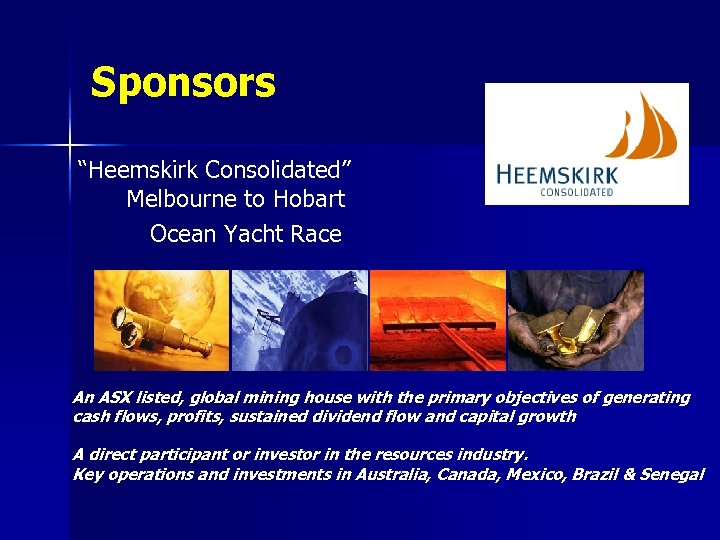 """Sponsors """"Heemskirk Consolidated"""" Melbourne to Hobart Ocean Yacht Race An ASX listed, global mining"""