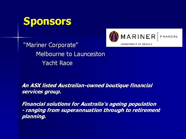 "Sponsors ""Mariner Corporate"" Melbourne to Launceston Yacht Race An ASX listed Australian-owned boutique financial"