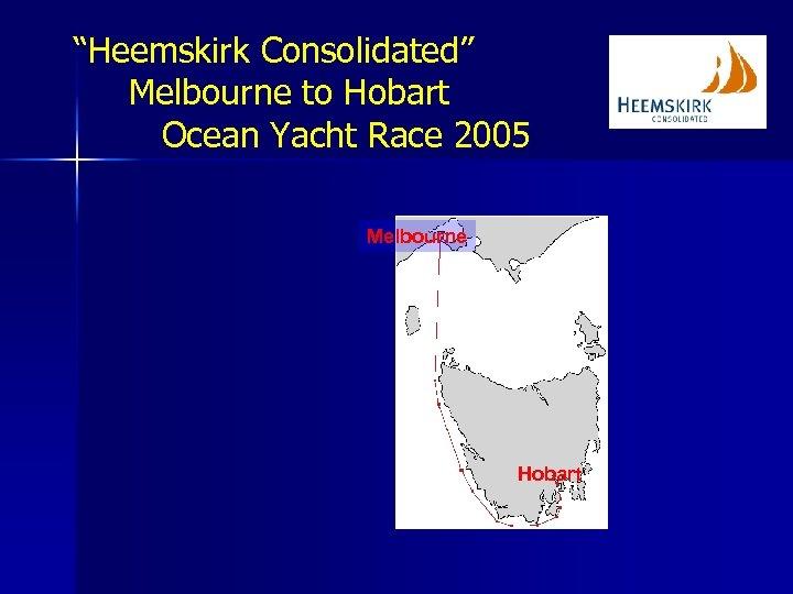 """Heemskirk Consolidated"" Melbourne to Hobart Ocean Yacht Race 2005 Melbourne Hobart"