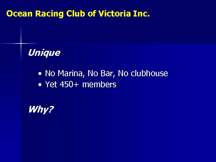 Ocean Racing Club of Victoria Inc. Unique • No Marina, No Bar, No clubhouse