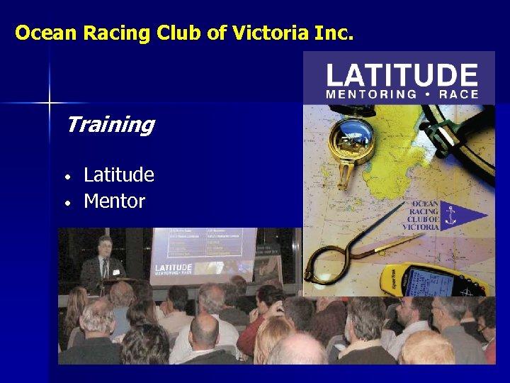 Ocean Racing Club of Victoria Inc. Training • • Latitude Mentor
