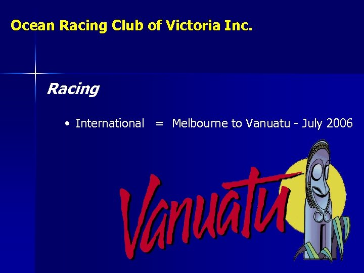 Ocean Racing Club of Victoria Inc. Racing • International = Melbourne to Vanuatu -