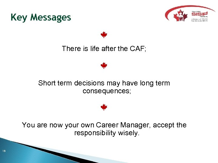Key Messages There is life after the CAF; Short term decisions may have long