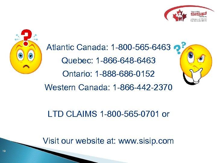 Atlantic Canada: 1 -800 -565 -6463 Quebec: 1 -866 -648 -6463 Ontario: 1 -888