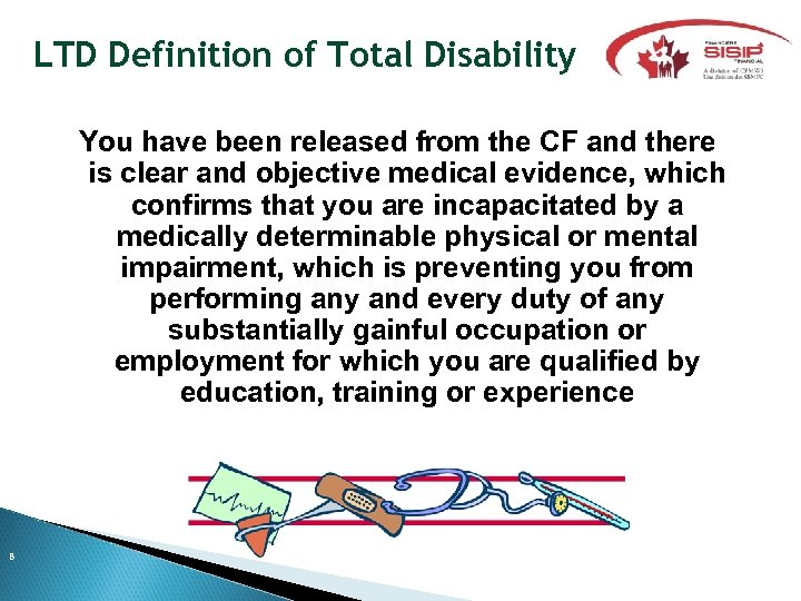 LTD Definition of Total Disability You have been released from the CF and there