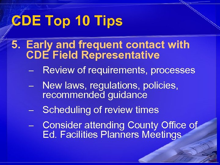 CDE Top 10 Tips 5. Early and frequent contact with CDE Field Representative –
