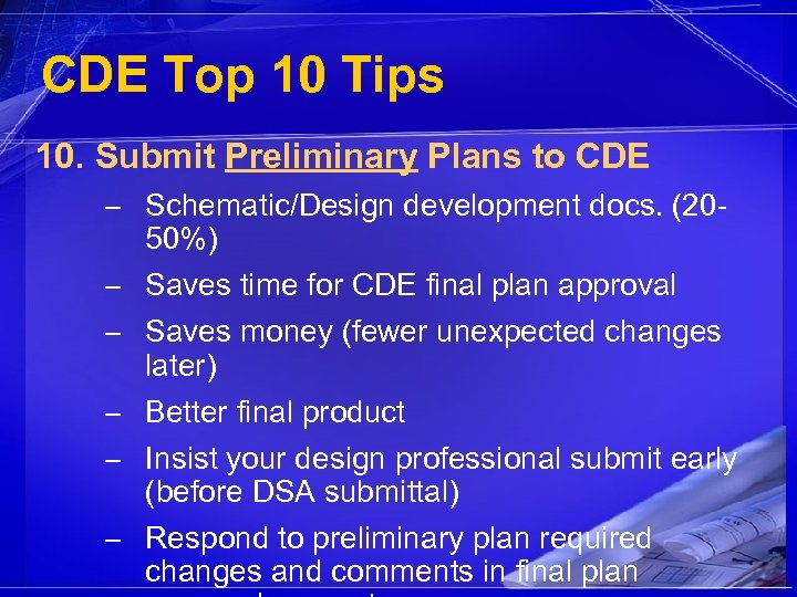 CDE Top 10 Tips 10. Submit Preliminary Plans to CDE – Schematic/Design development docs.