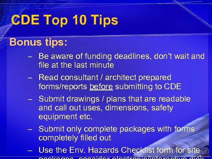 CDE Top 10 Tips Bonus tips: – Be aware of funding deadlines, don't wait
