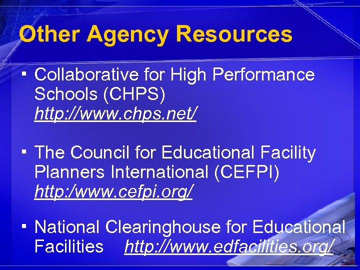 Other Agency Resources ▪ Collaborative for High Performance Schools (CHPS) http: //www. chps. net/