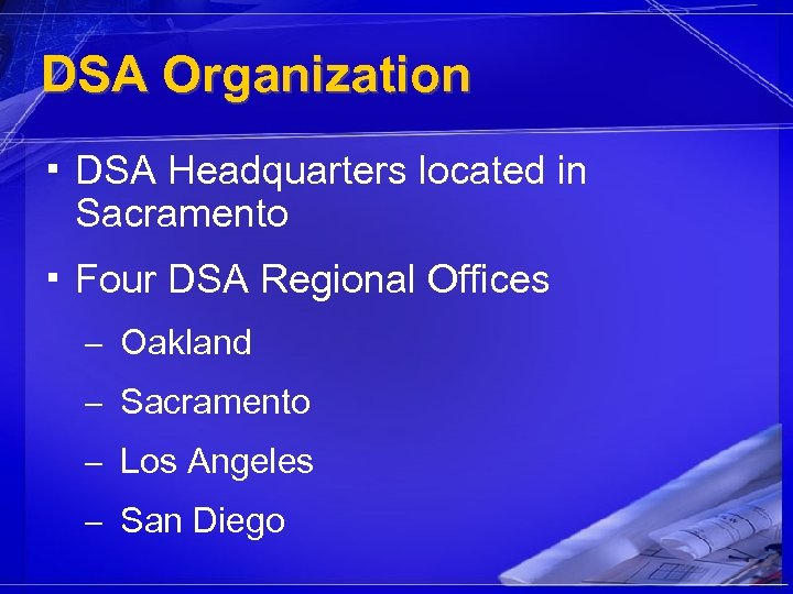 DSA Organization ▪ DSA Headquarters located in Sacramento ▪ Four DSA Regional Offices –