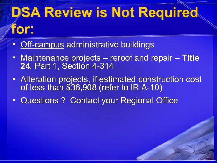 DSA Review is Not Required for: ▪ Off-campus administrative buildings ▪ Maintenance projects –
