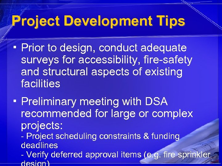 Project Development Tips ▪ Prior to design, conduct adequate surveys for accessibility, fire-safety and