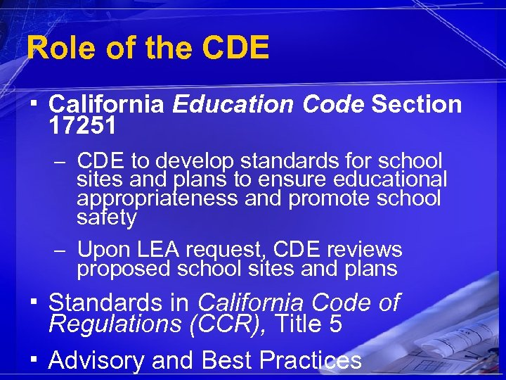 Role of the CDE ▪ California Education Code Section 17251 – CDE to develop