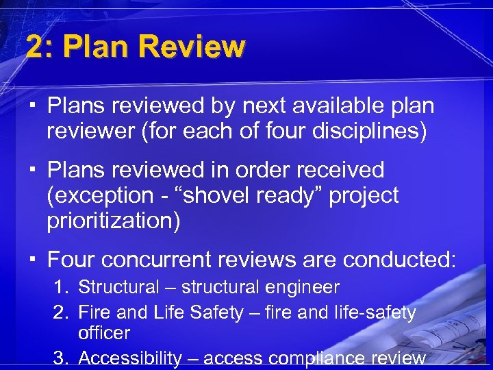 2: Plan Review ▪ Plans reviewed by next available plan reviewer (for each of