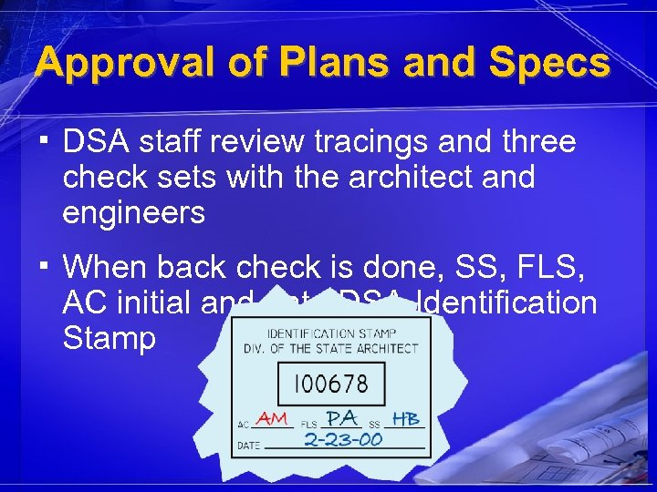 Approval of Plans and Specs ▪ DSA staff review tracings and three check sets