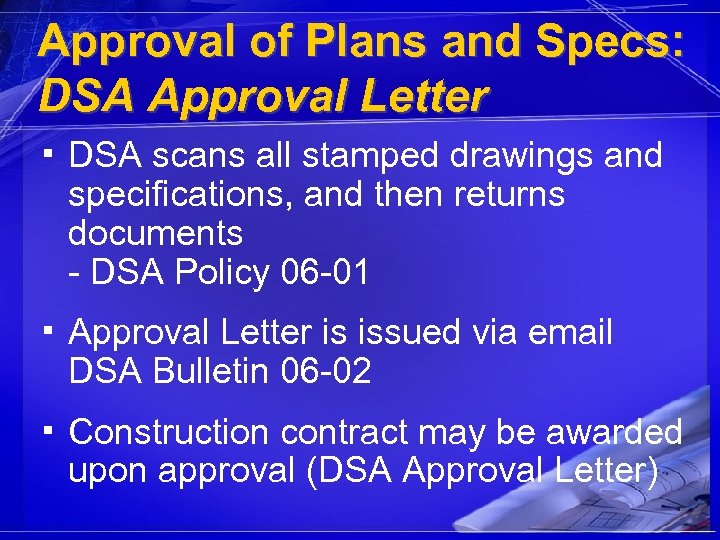 Approval of Plans and Specs: DSA Approval Letter ▪ DSA scans all stamped drawings