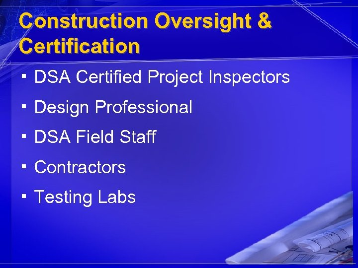 Construction Oversight & Certification ▪ DSA Certified Project Inspectors ▪ Design Professional ▪ DSA