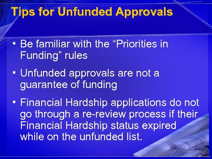 "Tips for Unfunded Approvals ▪ Be familiar with the ""Priorities in Funding"" rules ▪"