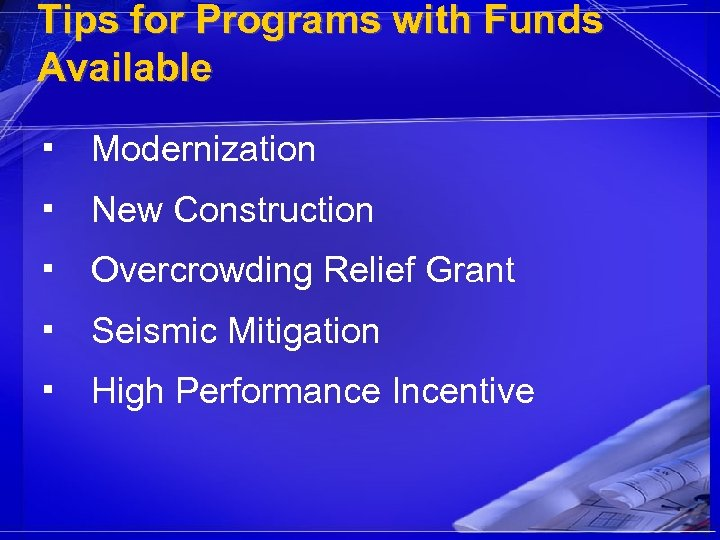 Tips for Programs with Funds Available ▪ Modernization ▪ New Construction ▪ Overcrowding Relief