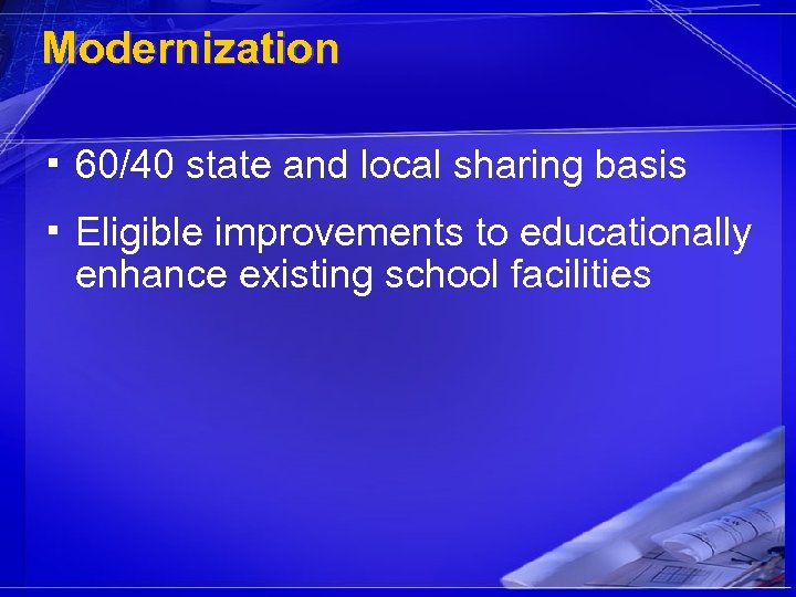Modernization ▪ 60/40 state and local sharing basis ▪ Eligible improvements to educationally enhance